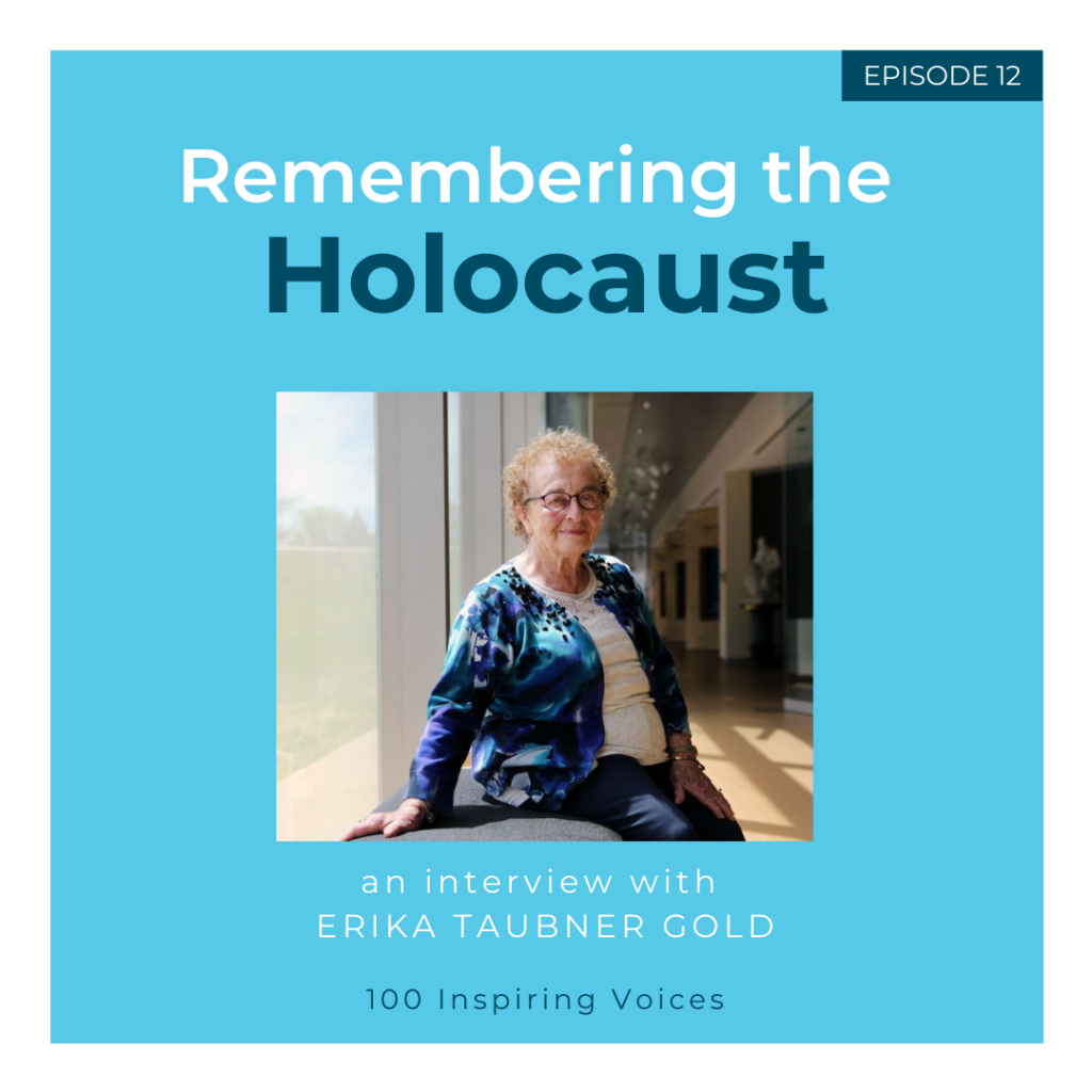 100 Inspiring Voices   Episode 12   Erika Taubner Gold   Remembering the Holocaust