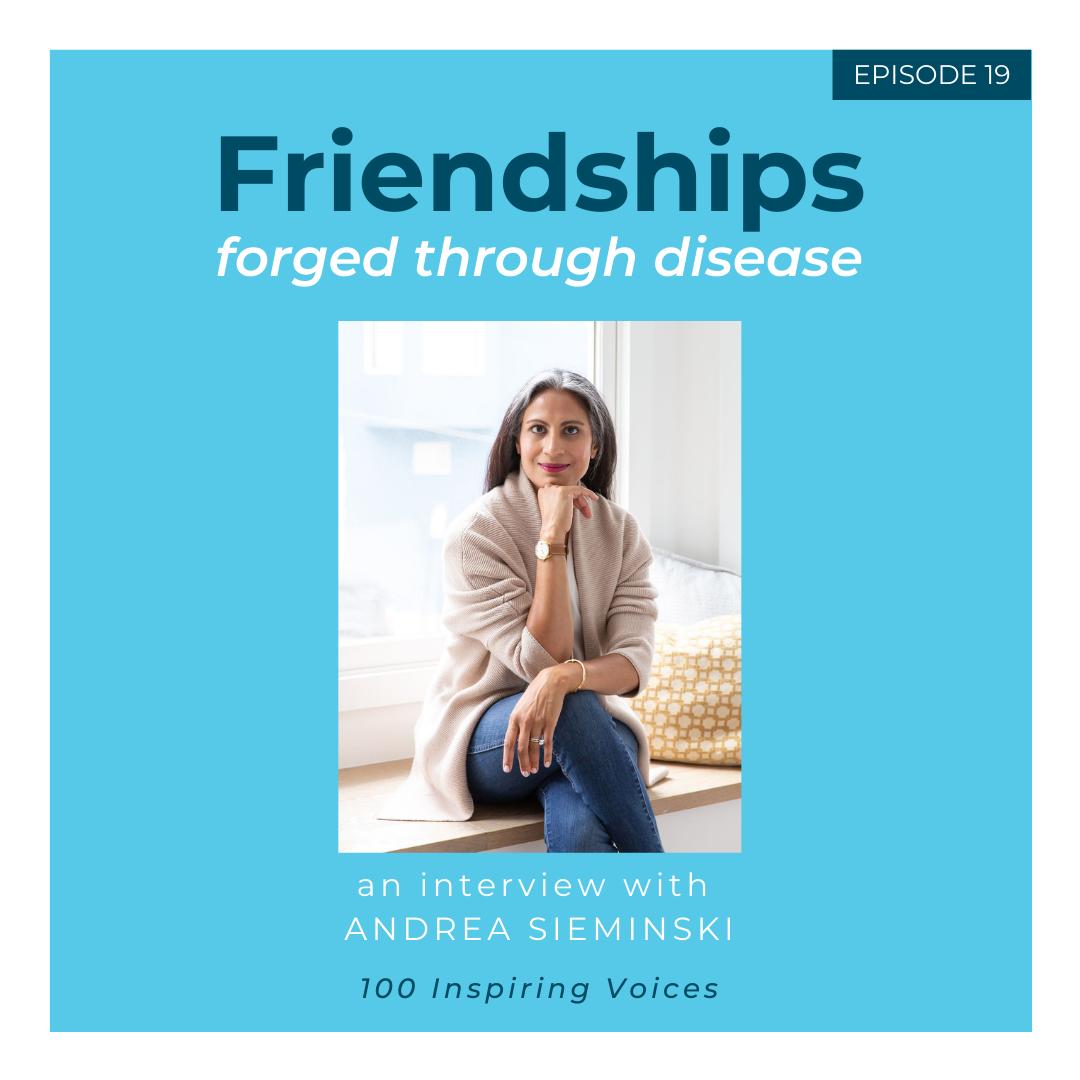 100 Inspiring Voices | Episode 19 | Andrea Sieminski | Friendships forged through disease