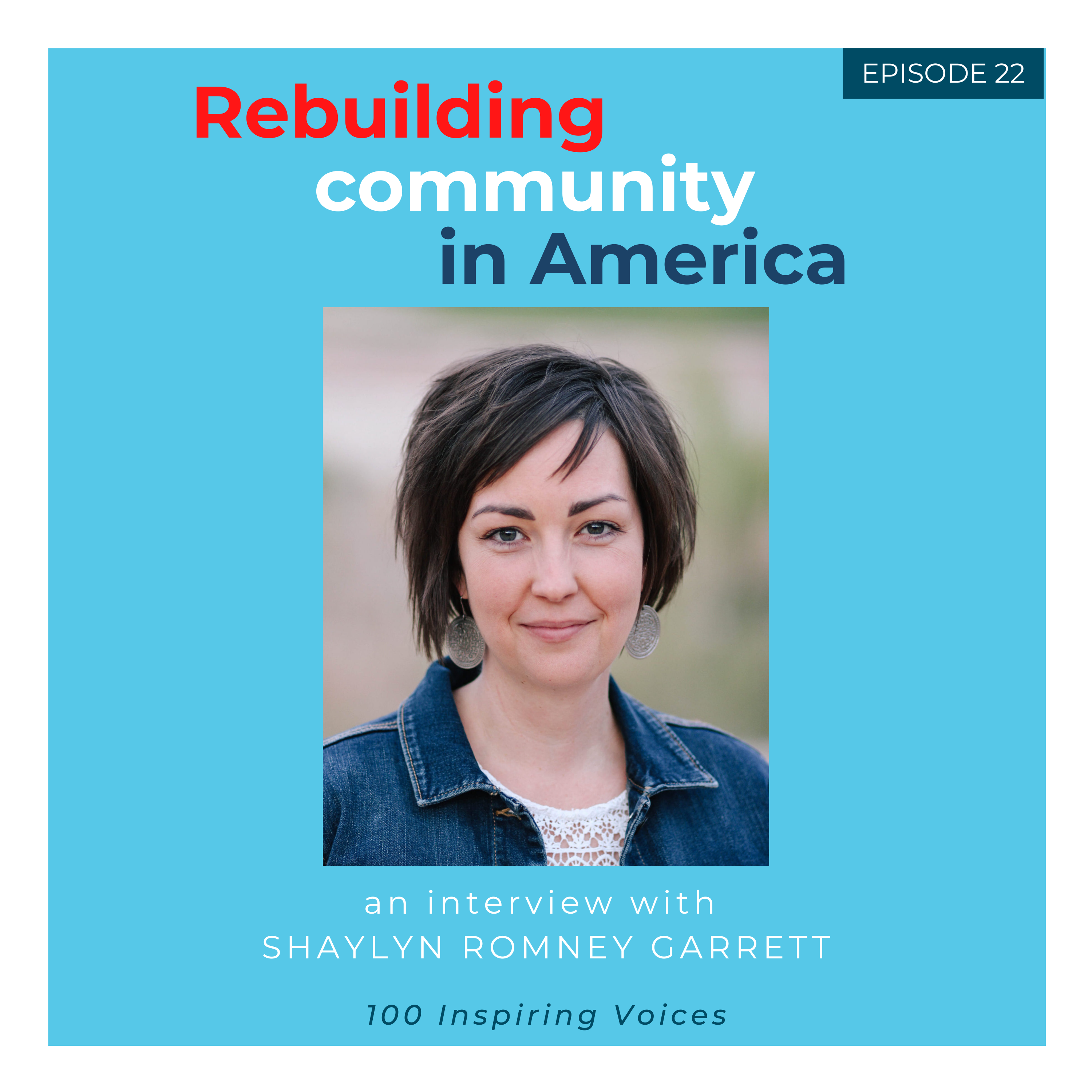 100 Inspiring Voices | Episode #22 | Shaylyn Romney Garrett | Community, connection, and belonging