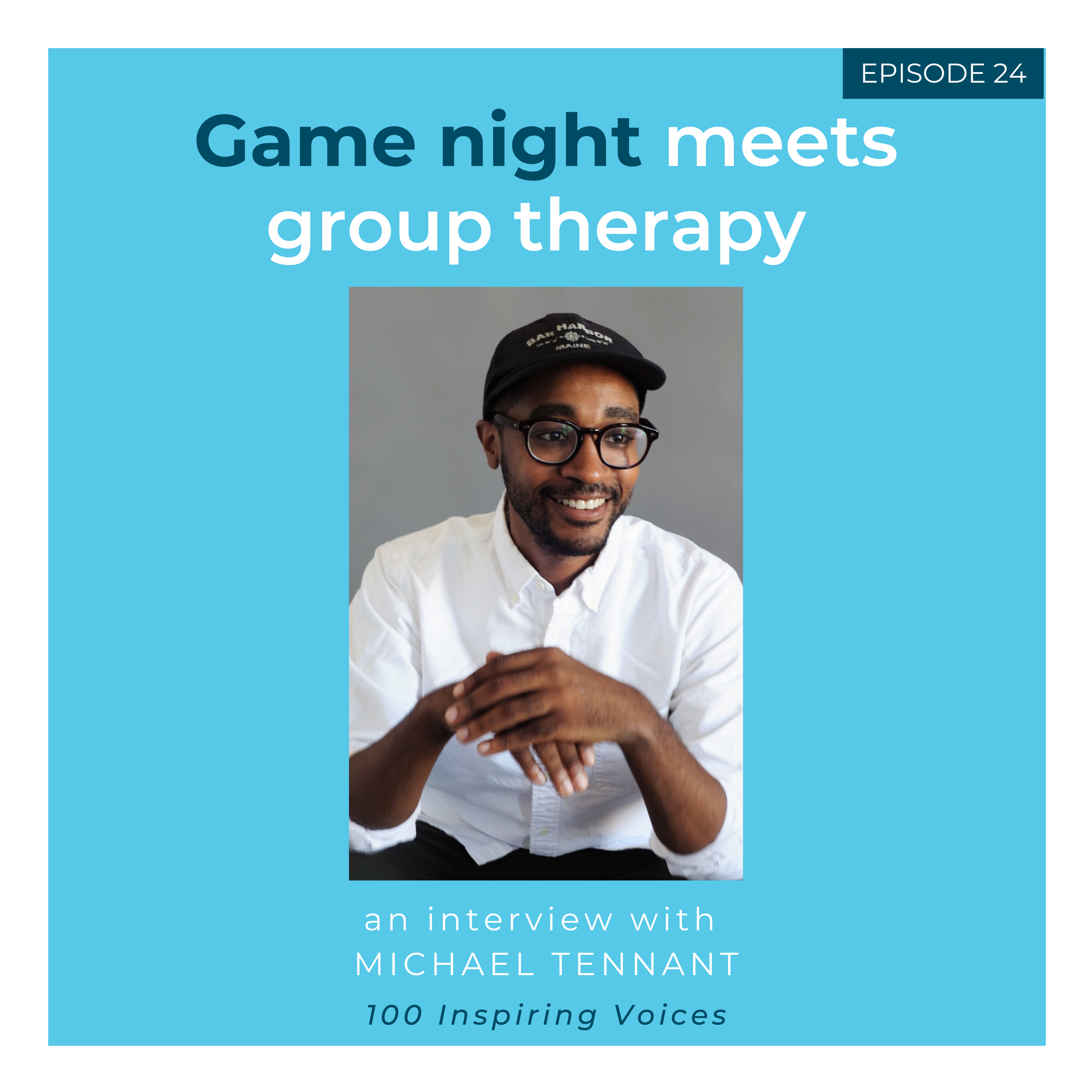 100 Inspiring Voices | Episode #24 | Michael Tennant | Game night meets group therapy