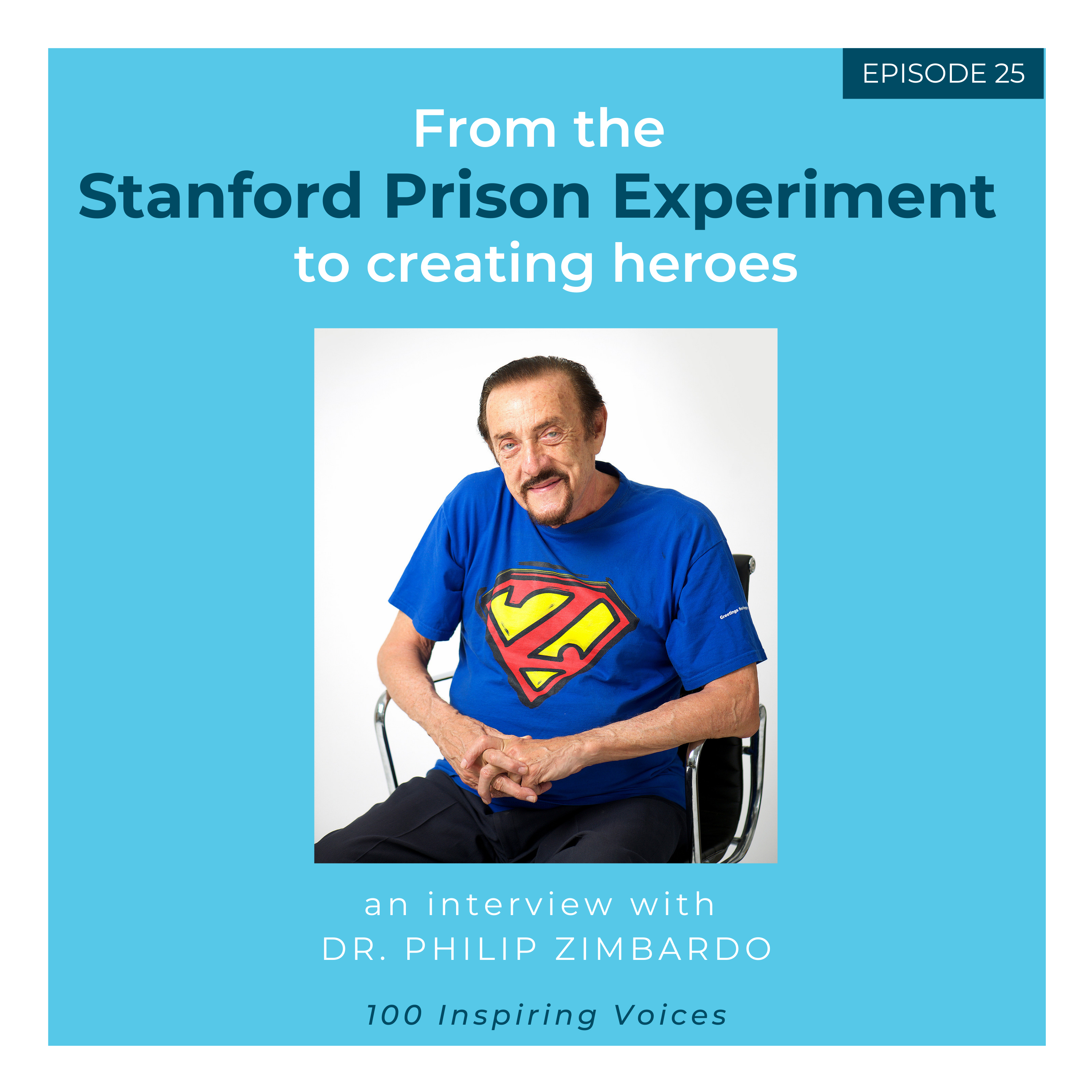 100 Inspiring Voices | Episode #25 | Dr. Philip Zimbardo | From The Stanford Prison Experiment to creating everyday heroes