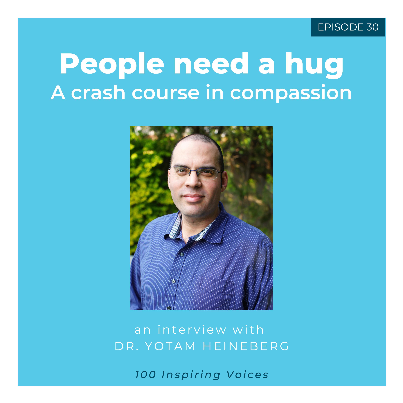 100 Inspiring Voices | Episode #30 | Dr. Yotam Heineberg | People just need a hug