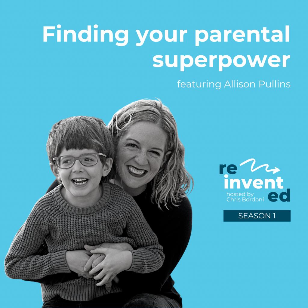 Reinvented   Season 1   Allison Pullins   Finding your parental superpower
