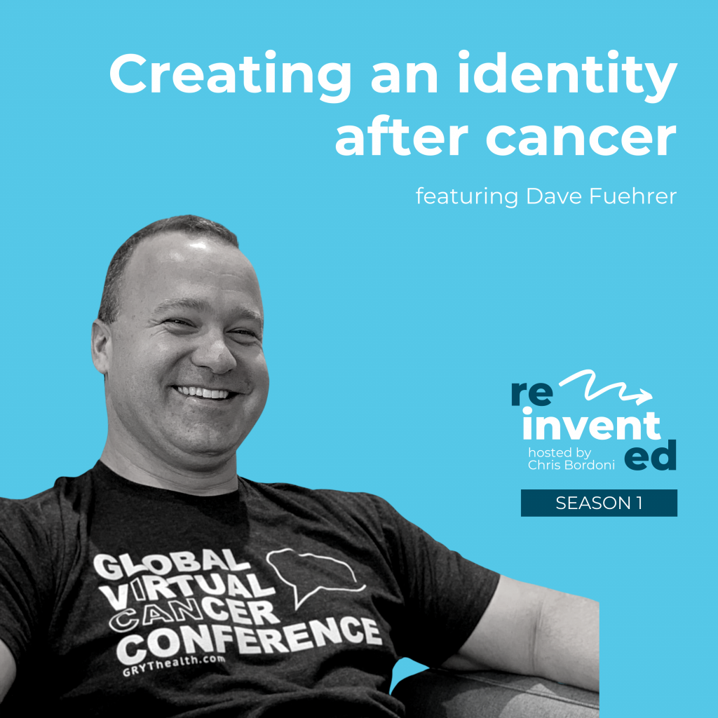 Reinvented   Season 1   Dave Fuehrer   Creating an identity after cancer