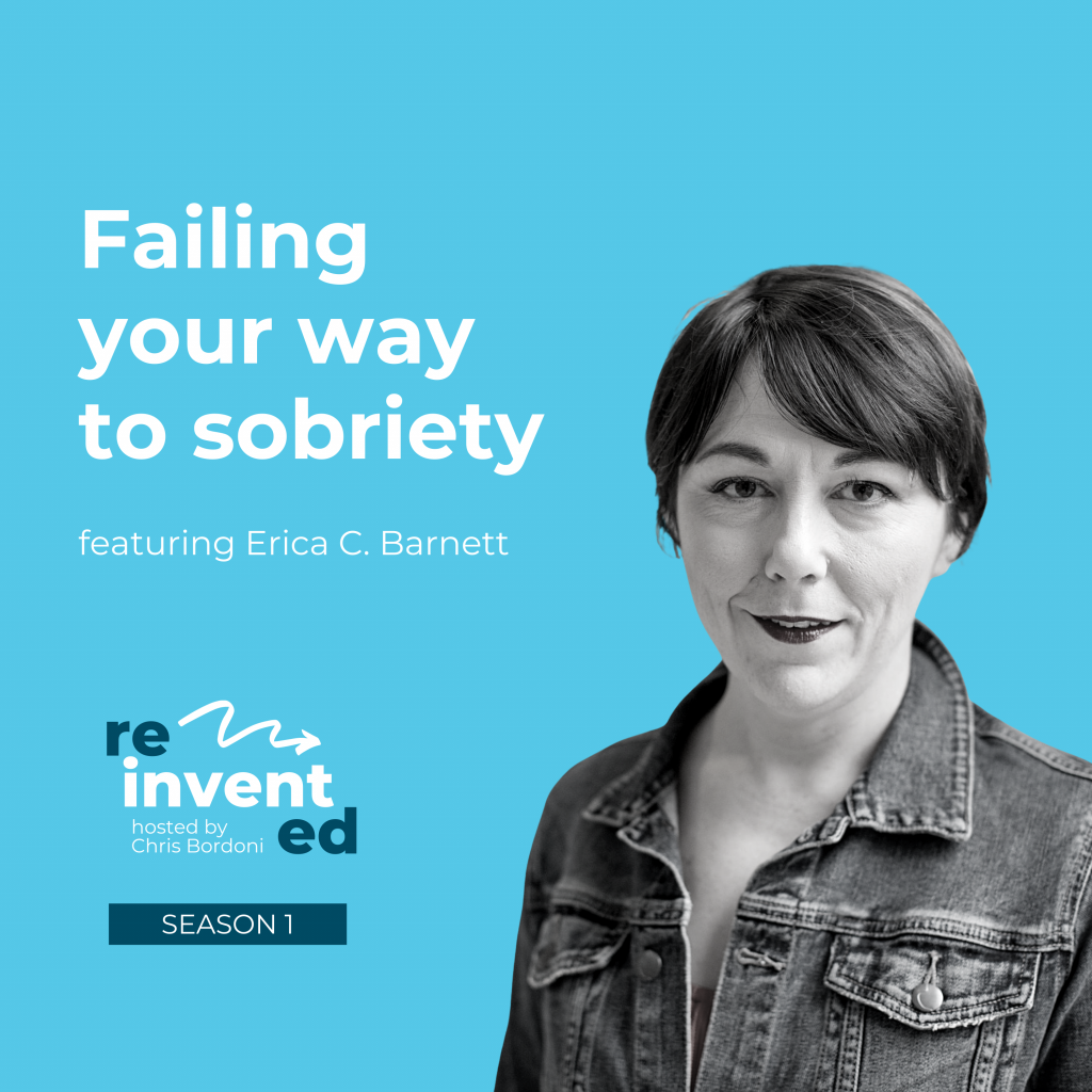 Reinvented | S1 | Erica C. Barnett | Failing your way to sobriety