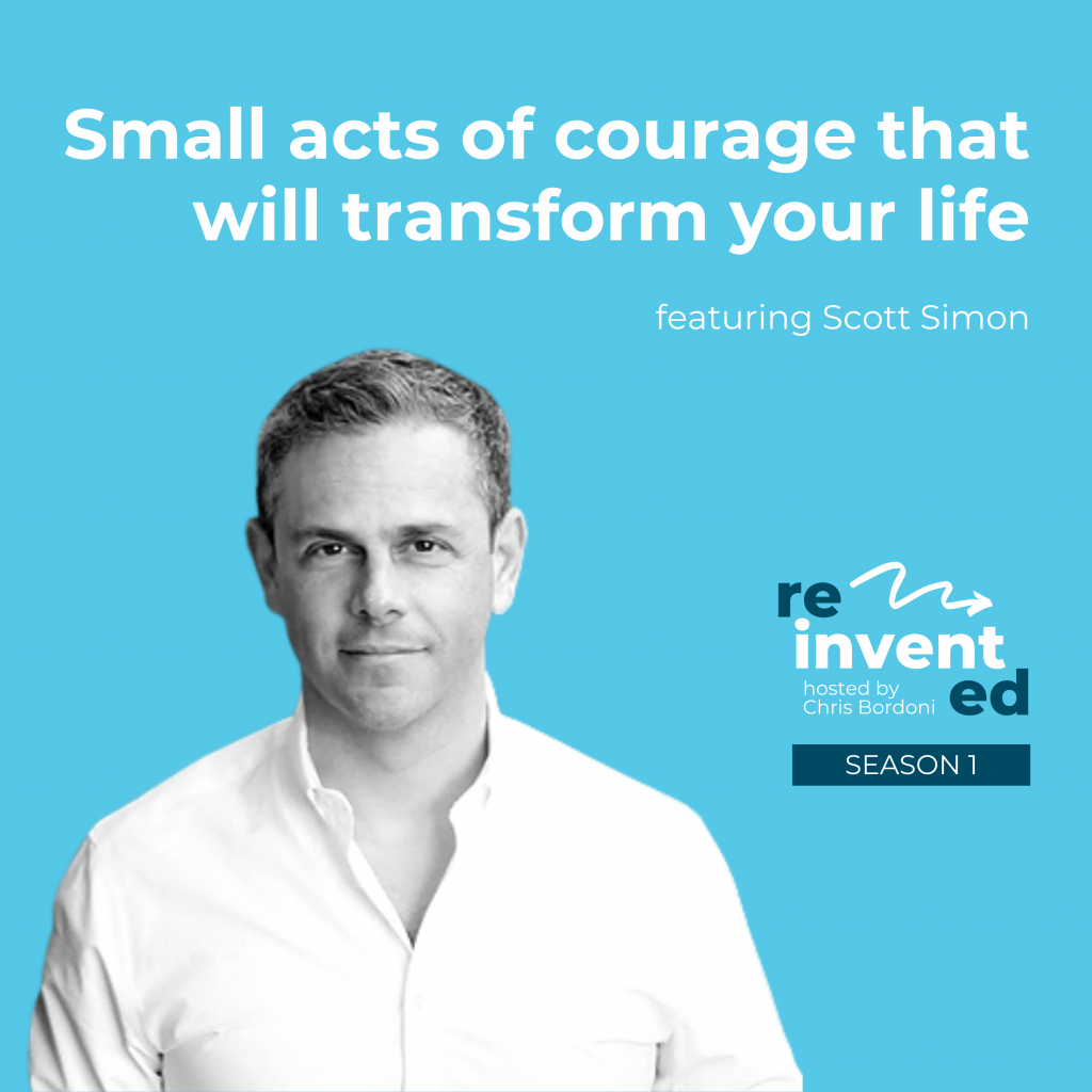Reinvented | Season 1 | Scott Simon | Small acts of courage that will transform your life