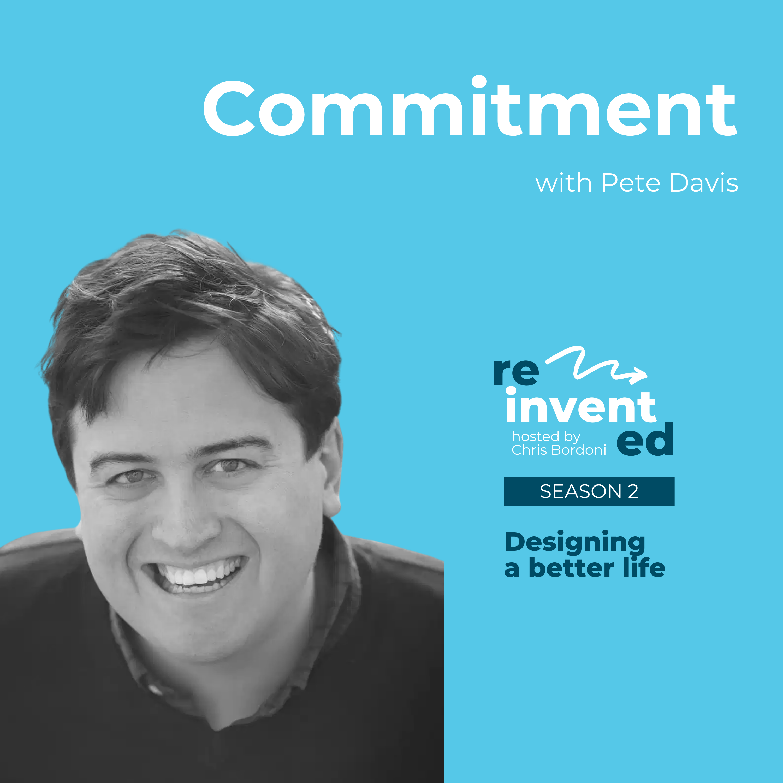 Reinvented | S2 | Pete Davis | Commitment