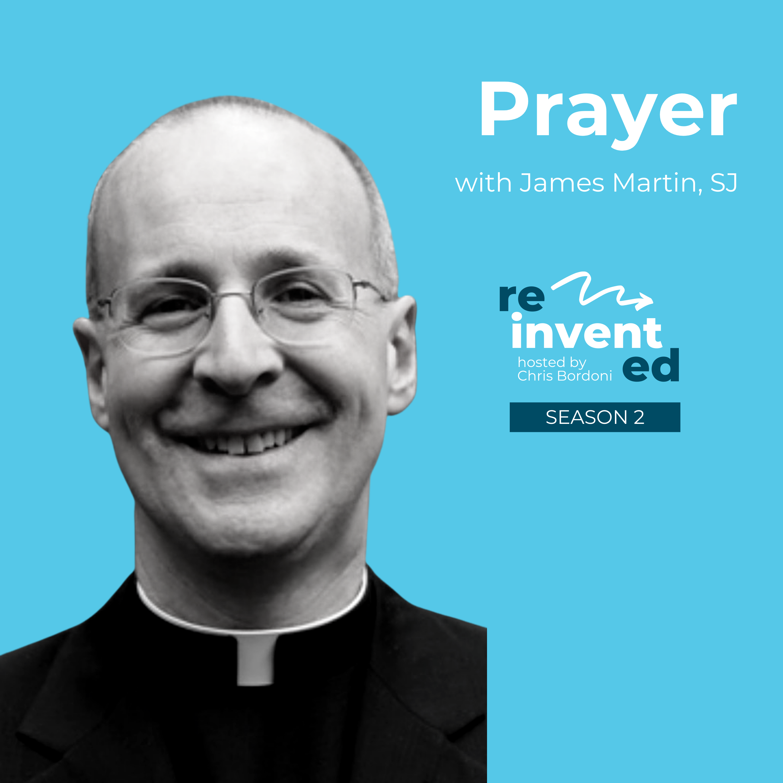 Reinvented | S2 | Prayer | James Martin